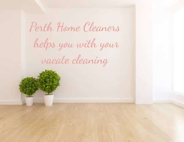 Perth Home Cleaners helps you with your vacate cleaning