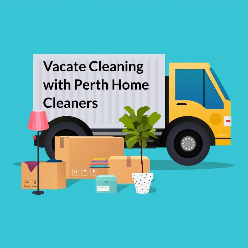 illustration of a removalist truck with boxes, a potted plant and a lampshade in the foreground. Written on the side of the truck is Vacate Cleaning with Perth Home Cleaners